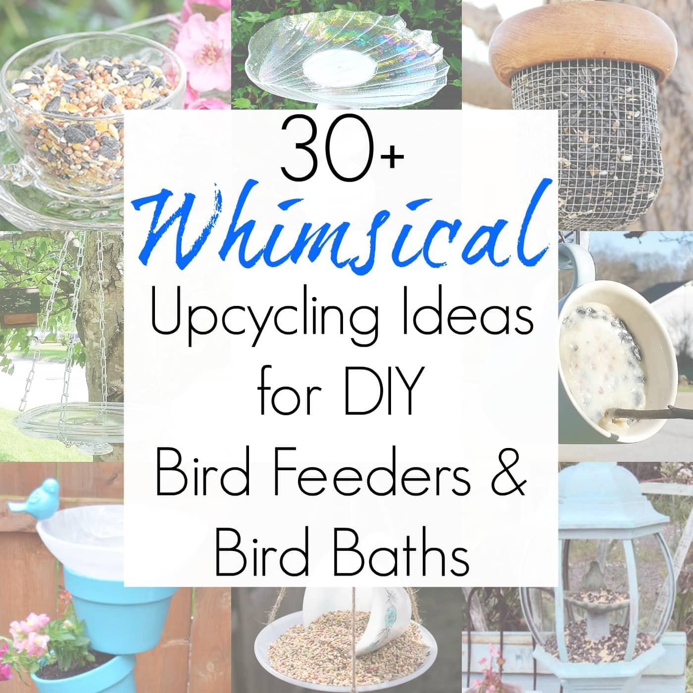 30+ DIY Ideas for an Upcycled Bird Bath and an Upcycled Bird Feeder