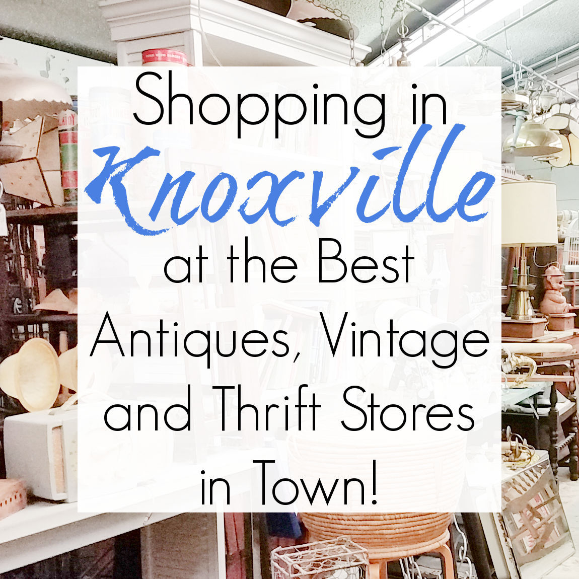 Antiquing and Thrifting in Knoxville, TN
