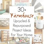 30+ Upcycling Ideas and Projects for Farmhouse Decor