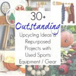 30+ Upcycling Ideas for Used Sports Equipment