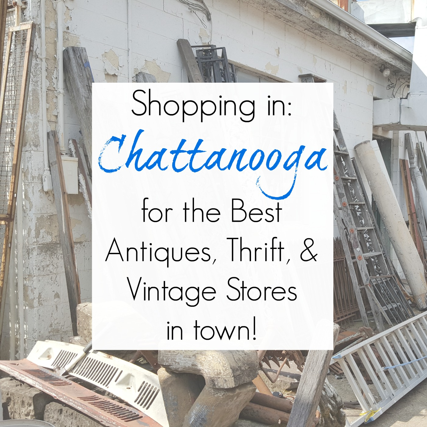 Shopping in Chattanooga, TN: Best Antiques, Vintage, Architectural Salvage, and Thrift Stores