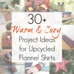 Upcycling Ideas for Flannel Fabric from Flannel Shirts