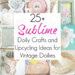 25+ Doily Crafts for Vintage Doilies