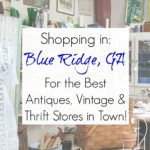 Shopping in Blue Ridge, GA: Best Antiques, Vintage, and Thrift Stores