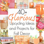 40+ Upcycling Projects for Fall