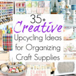 Upcycling Ideas for Craft Supply Storage and Organization