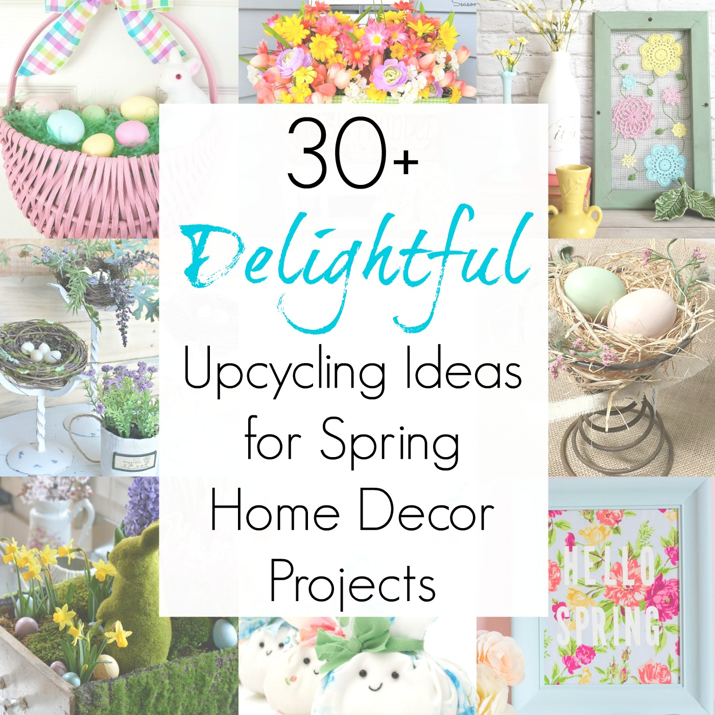 Upcycling Ideas and Repurposing Projects for Spring home decor, Spring crafts, and Easter decorations compiled by Sadie Seasongoods / www.sadieseasongoods.com