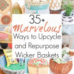 35+ Ways to Repurpose and Upcycle Wicker Baskets