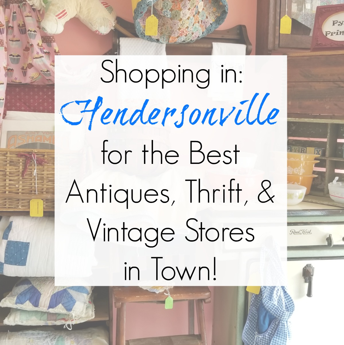 Shopping in Hendersonville, NC: Best Antiques, Vintage, and Thrift Stores