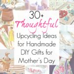 30+ Upcycling Projects to Use as DIY Gifts for Mom