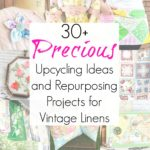 30+ Upcycling Projects for Vintage Linens