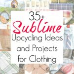 35+ Upcycled Clothing Ideas